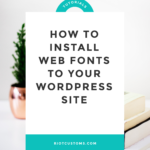 How to Install Web Fonts to Your WordPress site