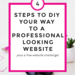 4 Steps to DIY Your Way to A Professional Looking Website